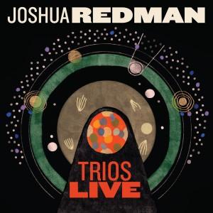JOSHUA REDMAN Trios Live (sq)
