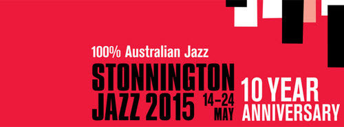 Stonnington Jazz Festival 2015 – 10 Year Anniversary. My program recommendations!